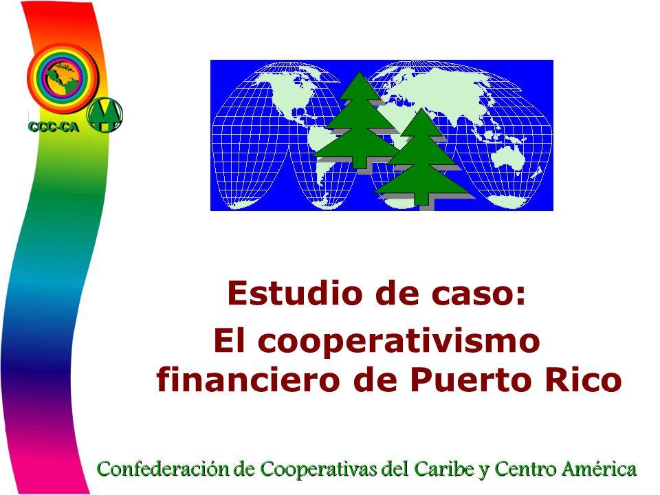 Confederación de Cooperativas del Caribe y Centro América Estudio de caso: El cooperativismo financiero de Puerto Rico