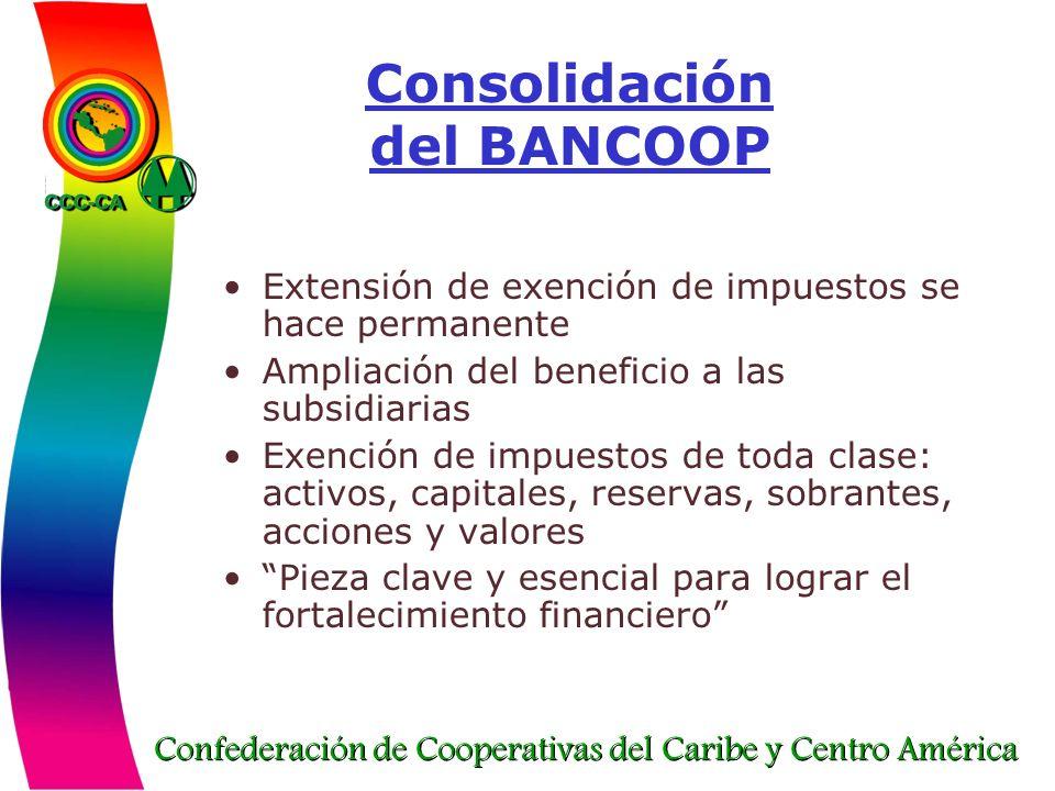 Confederación de Cooperativas del Caribe y Centro América Consolidación del BANCOOP Extensión de exención de impuestos se hace permanente Ampliación d