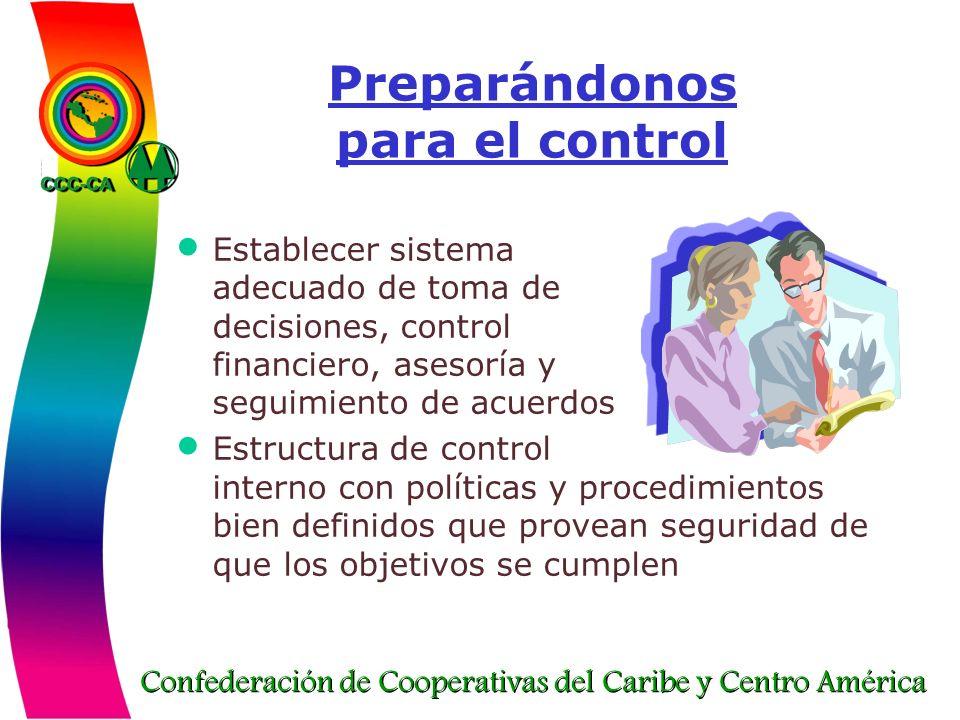 Confederación de Cooperativas del Caribe y Centro América Preparándonos para el control Establecer sistema adecuado de toma de decisiones, control fin