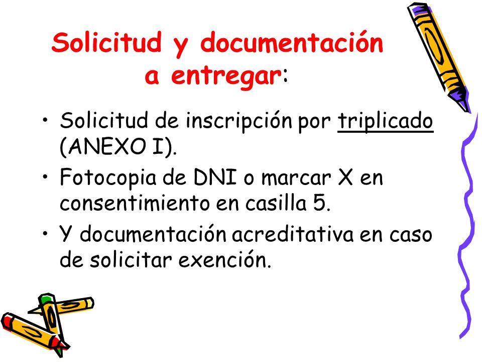 Solicitud y documentación a entregar: Solicitud de inscripción por triplicado (ANEXO I). Fotocopia de DNI o marcar X en consentimiento en casilla 5. Y