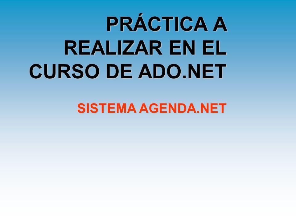 PRÁCTICA A REALIZAR EN EL CURSO DE ADO.NET SISTEMA AGENDA.NET