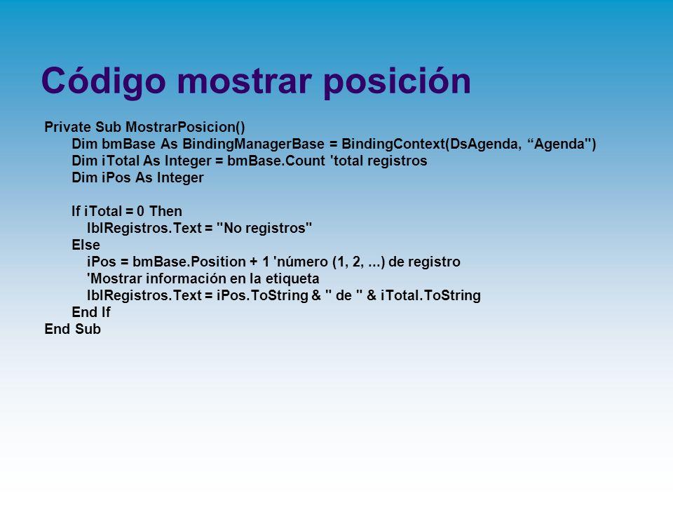 Código mostrar posición Private Sub MostrarPosicion() Dim bmBase As BindingManagerBase = BindingContext(DsAgenda, Agenda