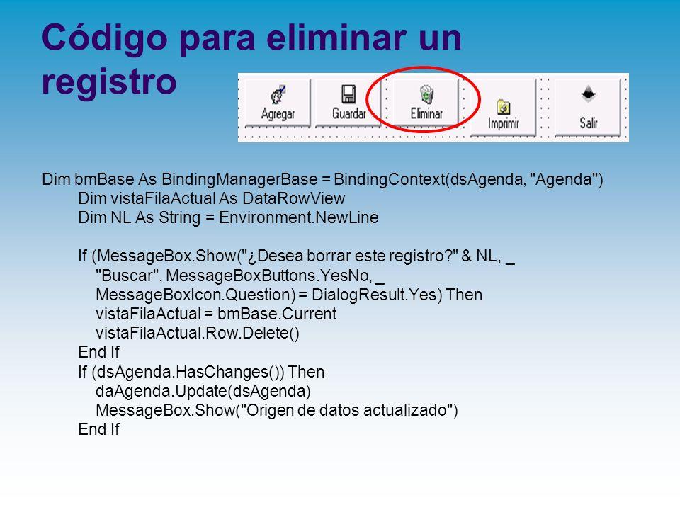 Código para eliminar un registro Dim bmBase As BindingManagerBase = BindingContext(dsAgenda,