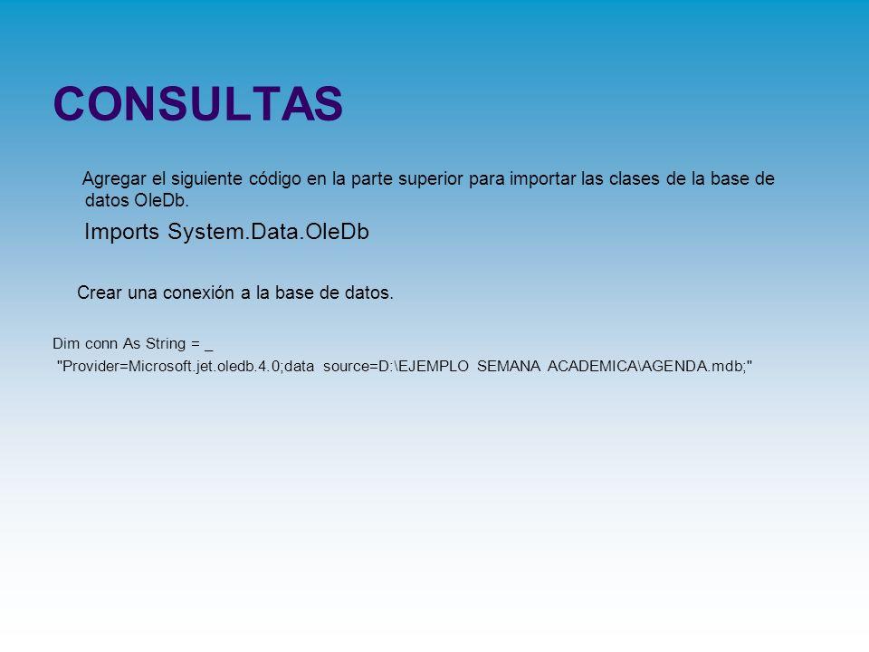CONSULTAS Agregar el siguiente código en la parte superior para importar las clases de la base de datos OleDb. Imports System.Data.OleDb Crear una con