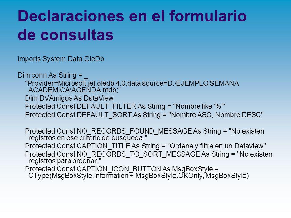 Declaraciones en el formulario de consultas Imports System.Data.OleDb Dim conn As String = _