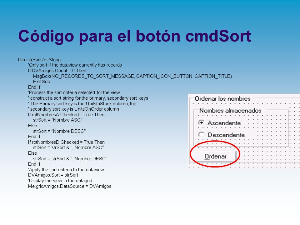 Código para el botón cmdSort Dim strSort As String 'Only sort if the dataview currently has records If DVAmigos.Count = 0 Then MsgBox(NO_RECORDS_TO_SO
