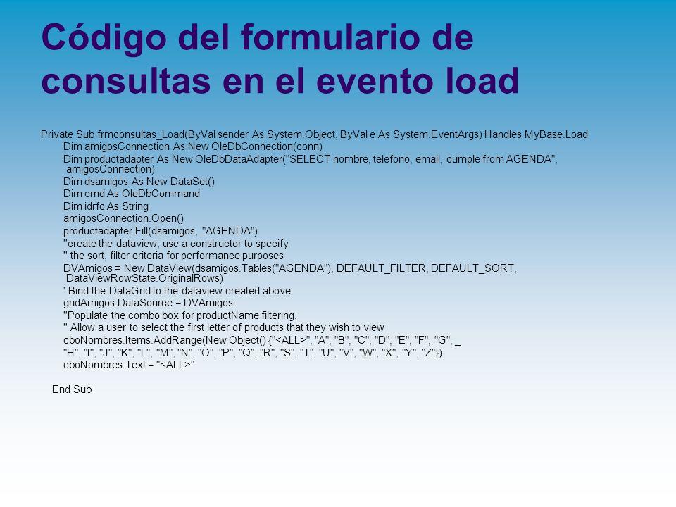 Código del formulario de consultas en el evento load Private Sub frmconsultas_Load(ByVal sender As System.Object, ByVal e As System.EventArgs) Handles