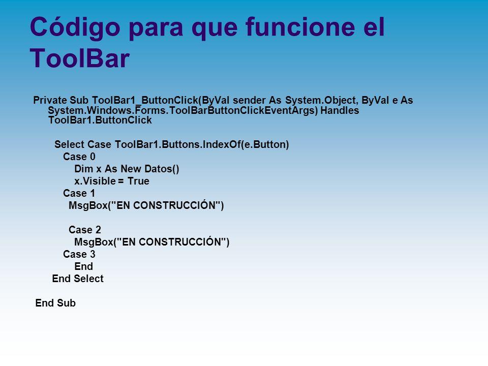 Código para que funcione el ToolBar Private Sub ToolBar1_ButtonClick(ByVal sender As System.Object, ByVal e As System.Windows.Forms.ToolBarButtonClick