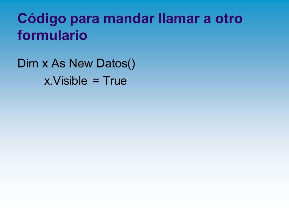Código para mandar llamar a otro formulario Dim x As New Datos() x.Visible = True