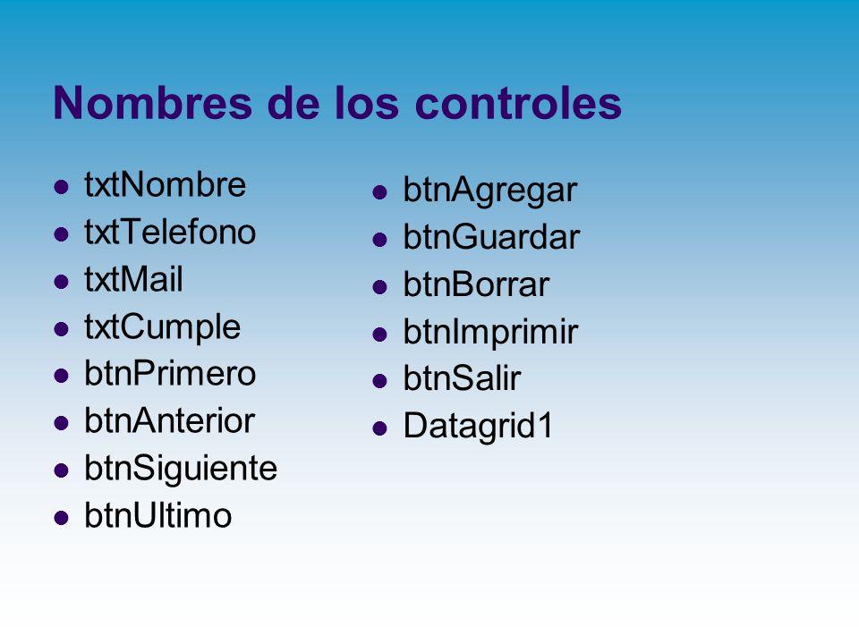 Nombres de los controles txtNombre txtTelefono txtMail txtCumple btnPrimero btnAnterior btnSiguiente btnUltimo btnAgregar btnGuardar btnBorrar btnImpr