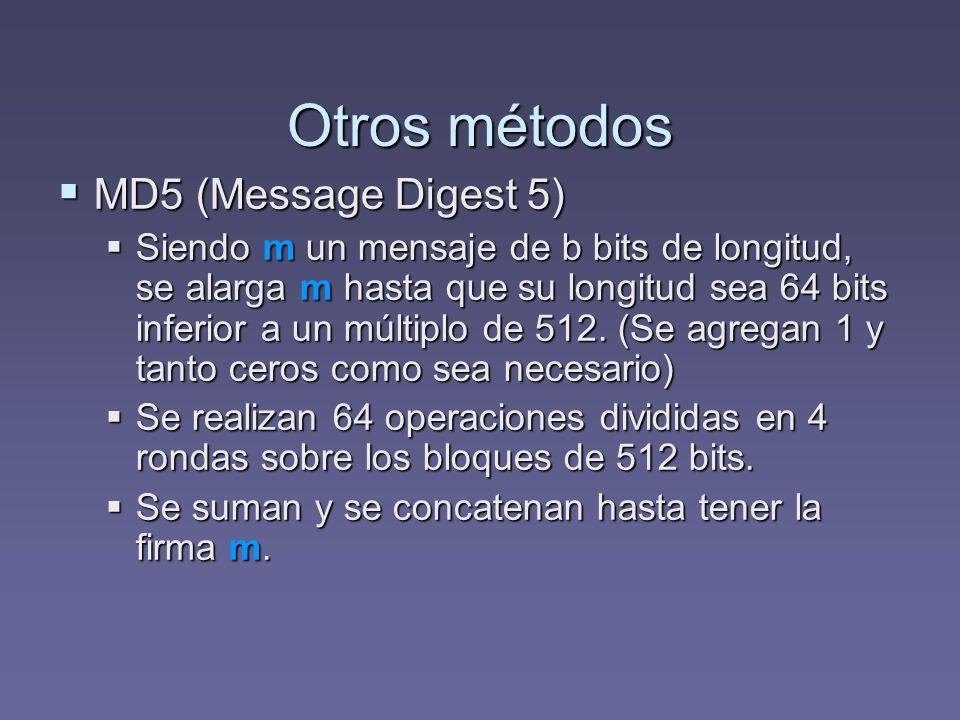 Otros métodos MD5 (Message Digest 5) MD5 (Message Digest 5) Siendo m un mensaje de b bits de longitud, se alarga m hasta que su longitud sea 64 bits i