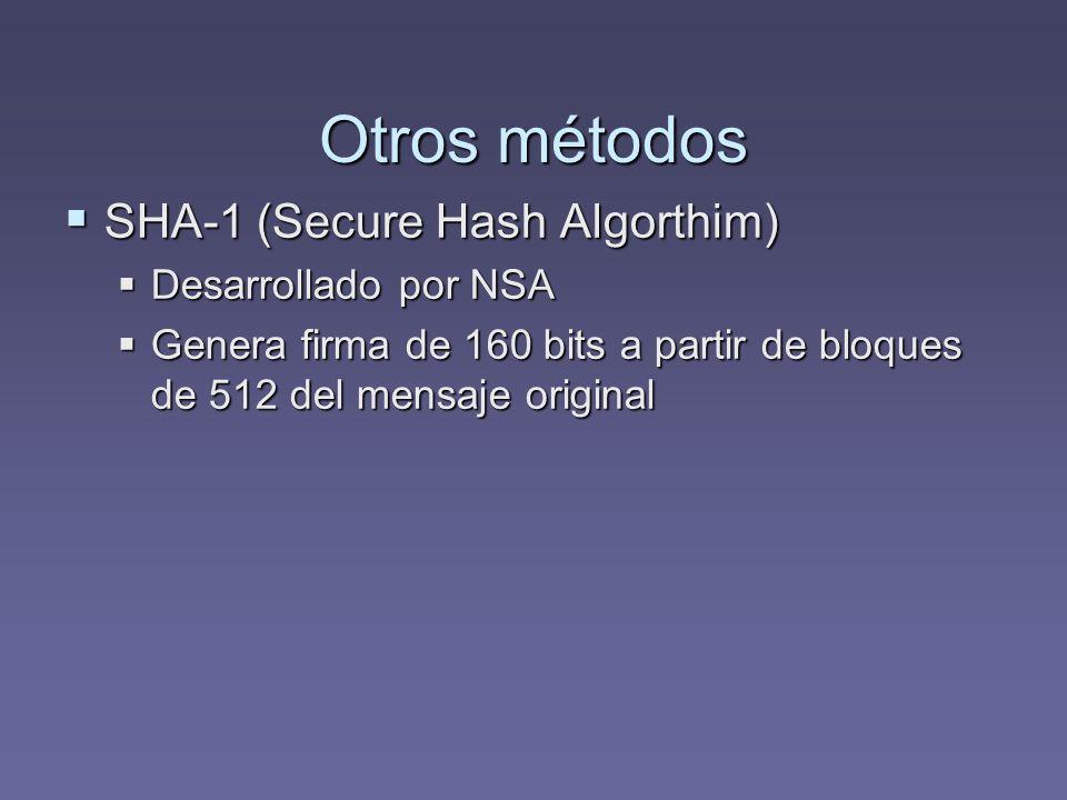 Otros métodos SHA-1 (Secure Hash Algorthim) SHA-1 (Secure Hash Algorthim) Desarrollado por NSA Desarrollado por NSA Genera firma de 160 bits a partir