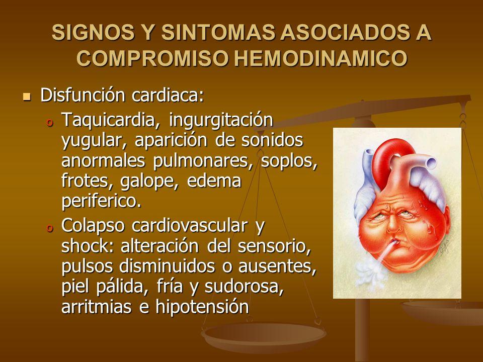 SIGNOS Y SINTOMAS ASOCIADOS A COMPROMISO HEMODINAMICO Disfunción cardiaca: Disfunción cardiaca: o Taquicardia, ingurgitación yugular, aparición de son
