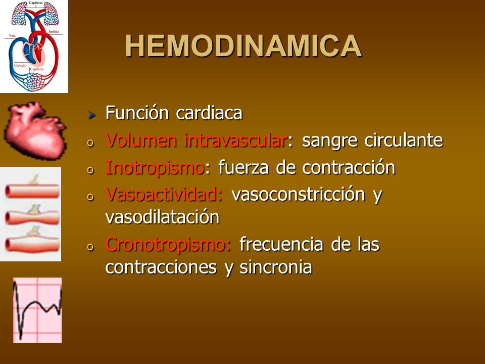 Función cardiaca Función cardiaca o Volumen intravascular: sangre circulante o Inotropismo: fuerza de contracción o Vasoactividad: vasoconstricción y