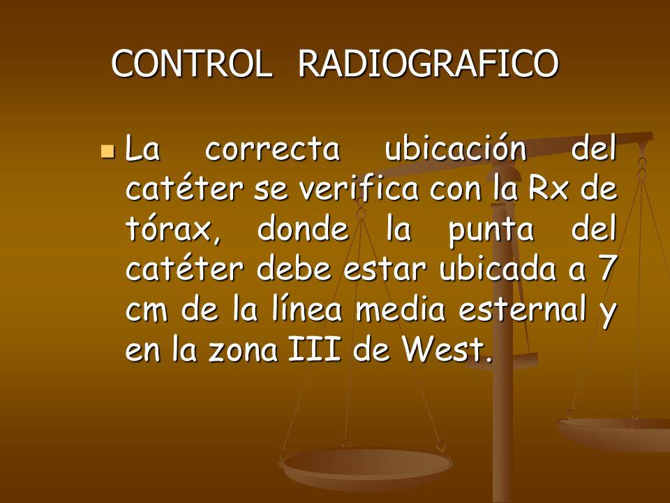 CONTROL RADIOGRAFICO La correcta ubicación del catéter se verifica con la Rx de tórax, donde la punta del catéter debe estar ubicada a 7 cm de la líne