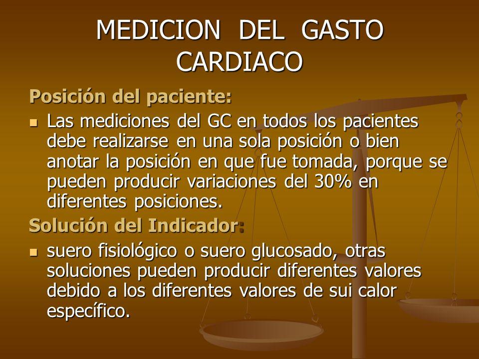 MEDICION DEL GASTO CARDIACO Posición del paciente: Las mediciones del GC en todos los pacientes debe realizarse en una sola posición o bien anotar la