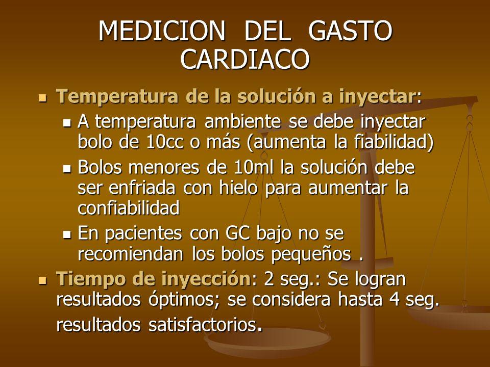 MEDICION DEL GASTO CARDIACO Temperatura de la solución a inyectar: Temperatura de la solución a inyectar: A temperatura ambiente se debe inyectar bolo