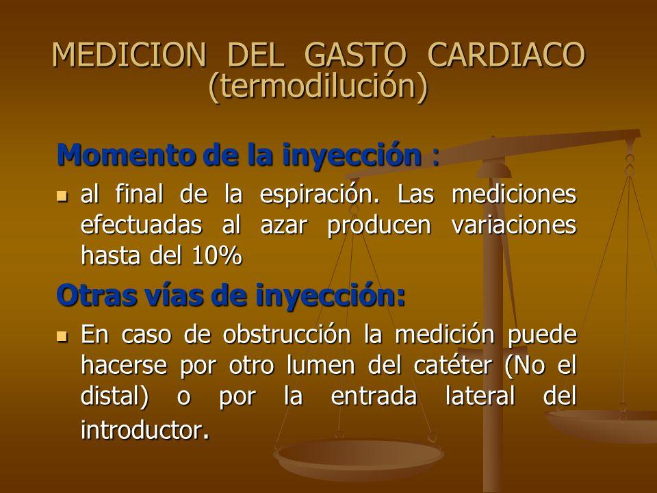 MEDICION DEL GASTO CARDIACO (termodilución) Momento de la inyección : al final de la espiración. Las mediciones efectuadas al azar producen variacione