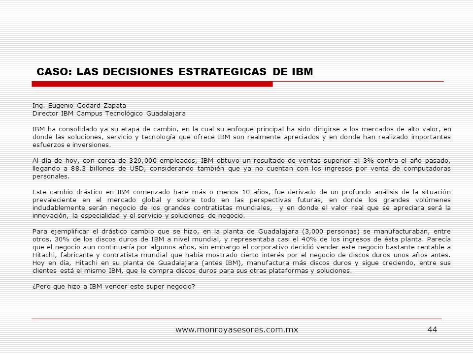 www.monroyasesores.com.mx44 Ing. Eugenio Godard Zapata Director IBM Campus Tecnológico Guadalajara IBM ha consolidado ya su etapa de cambio, en la cua