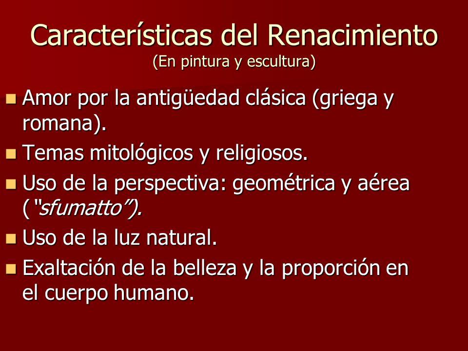 Características del Renacimiento (En pintura y escultura) Amor por la antigüedad clásica (griega y romana).