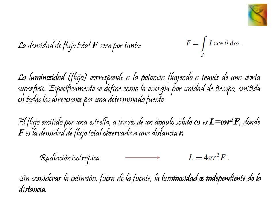 La densidad de flujo total F será por tanto: La luminosidad (flujo) corresponde a la potencia fluyendo a través de una cierta superficie. Específicame