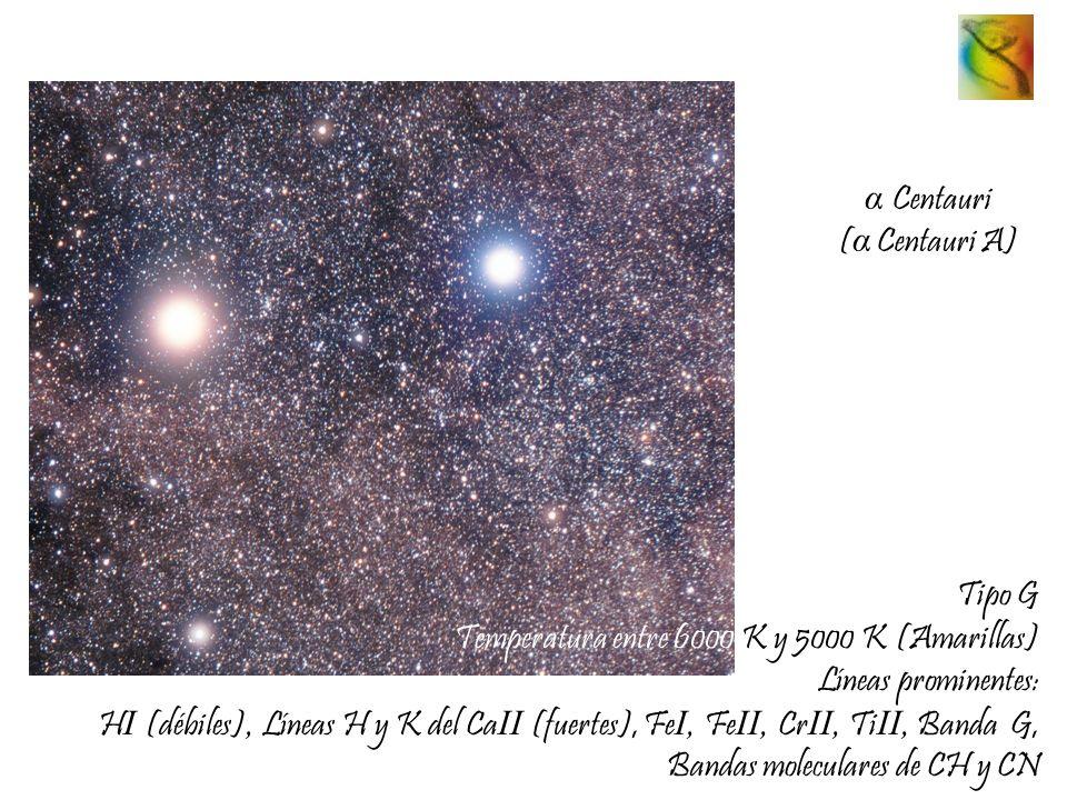 α Centauri ( α Centauri A) Tipo G Temperatura entre 6000 K y 5000 K (Amarillas) Líneas prominentes: H I (débiles), Líneas H y K del Ca II (fuertes), F