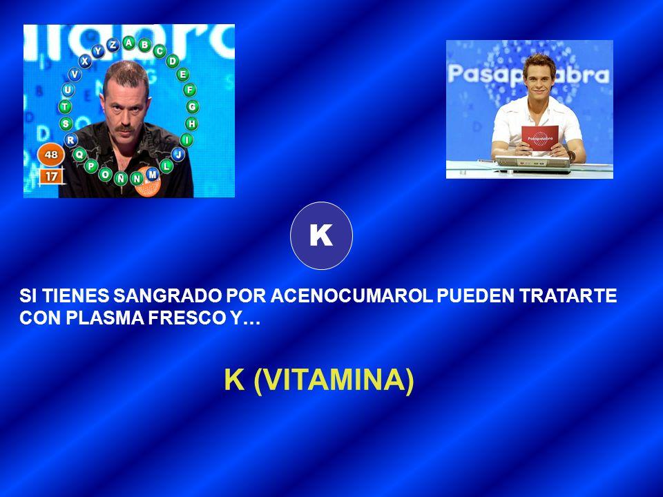 K SI TIENES SANGRADO POR ACENOCUMAROL PUEDEN TRATARTE CON PLASMA FRESCO Y… K (VITAMINA)
