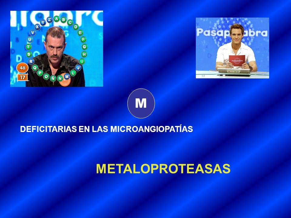 M DEFICITARIAS EN LAS MICROANGIOPATÍAS METALOPROTEASAS