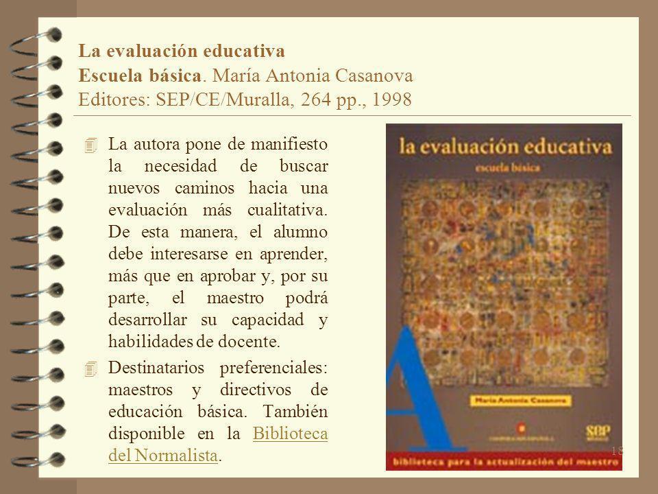 La evaluación educativa Escuela básica. María Antonia Casanova Editores: SEP/CE/Muralla, 264 pp., 1998 4 La autora pone de manifiesto la necesidad de