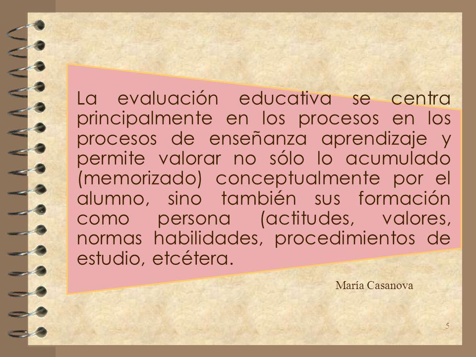 La evaluación educativa se centra principalmente en los procesos en los procesos de enseñanza aprendizaje y permite valorar no sólo lo acumulado (memo