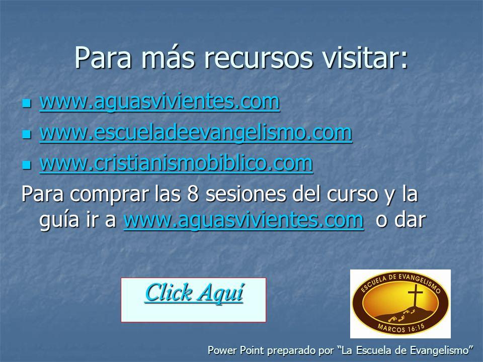 Para más recursos visitar: www.aguasvivientes.com www.aguasvivientes.com www.aguasvivientes.com www.escueladeevangelismo.com www.escueladeevangelismo.