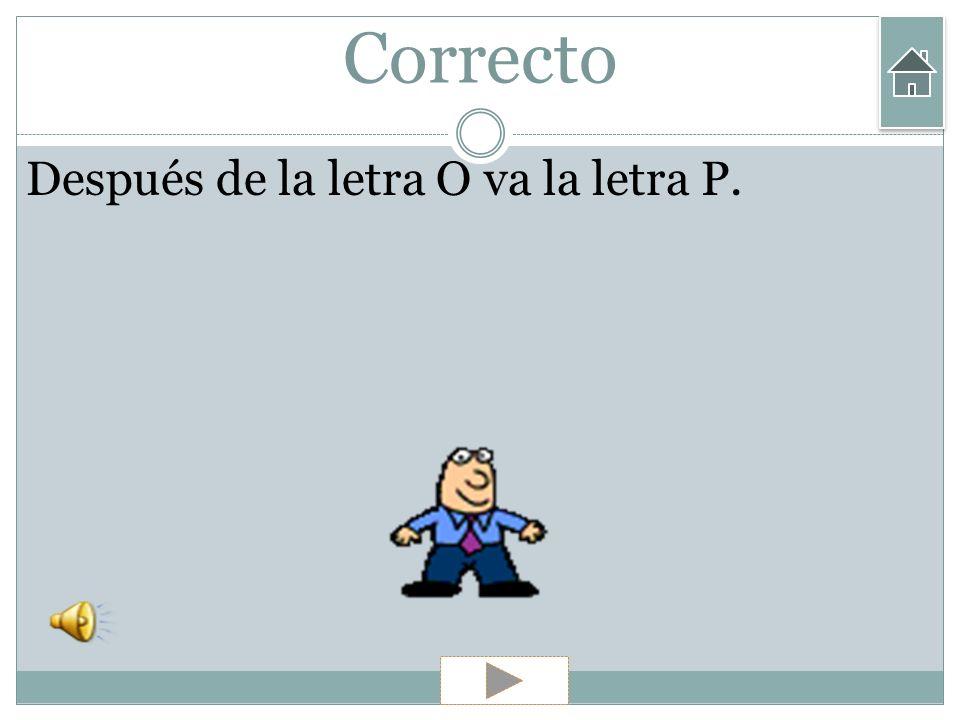 Ejercicios 3) ¿ Qué letra va después de la O? A) Letra P Letra P B) Letra R Letra R C) Letra A Letra A D) Letra Z Letra Z