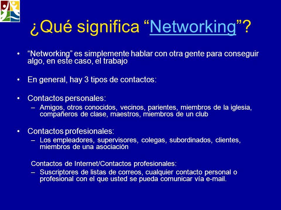 ¿Qué significa Networking?Networking Networking es simplemente hablar con otra gente para conseguir algo, en este caso, el trabajo En general, hay 3 t