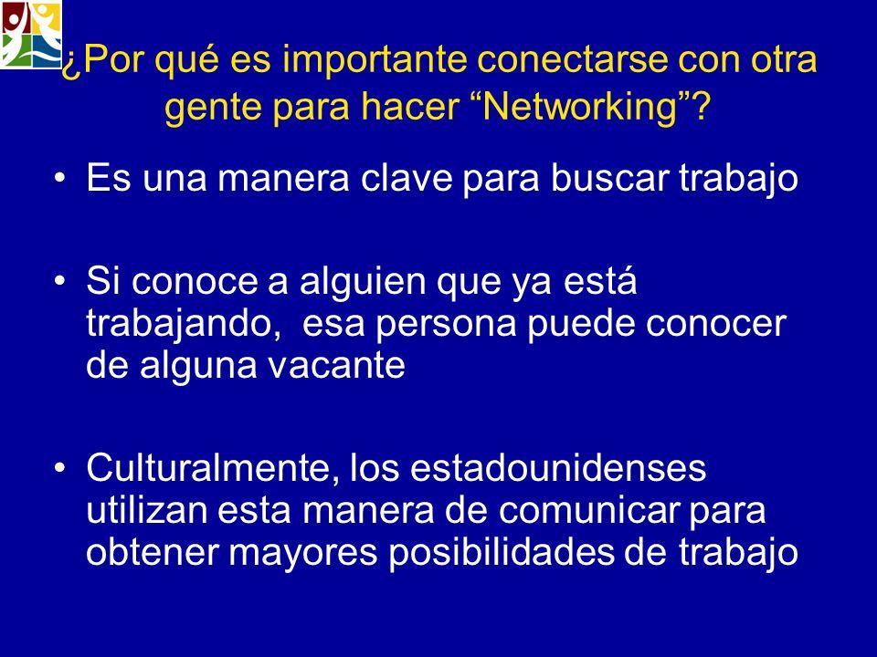 ¿Por qué es importante conectarse con otra gente para hacer Networking? Es una manera clave para buscar trabajo Si conoce a alguien que ya está trabaj