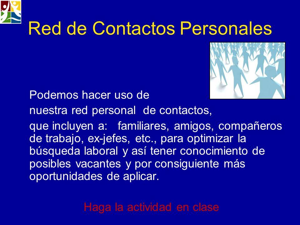 Red de Contactos Personales Podemos hacer uso de nuestra red personal de contactos, que incluyen a: familiares, amigos, compañeros de trabajo, ex-jefe