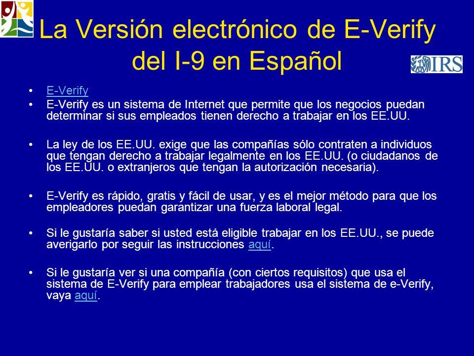 La Versión electrónico de E-Verify del I-9 en Español E-Verify E-Verify es un sistema de Internet que permite que los negocios puedan determinar si su