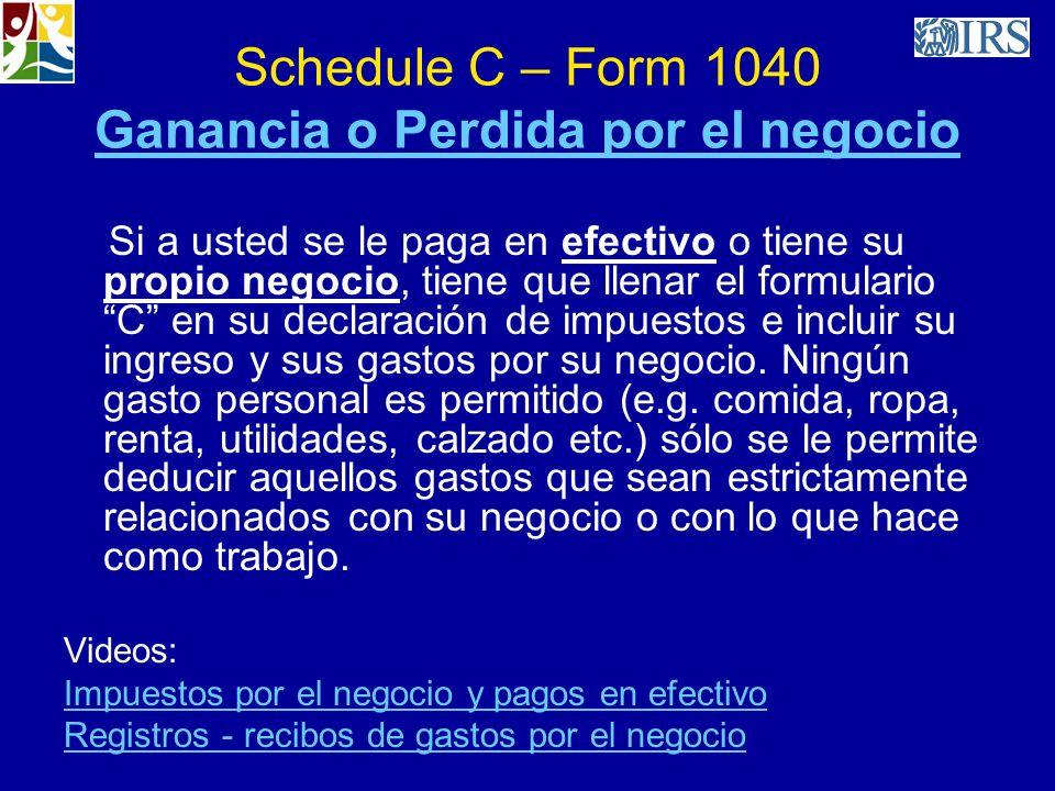 Schedule C – Form 1040 Ganancia o Perdida por el negocio Ganancia o Perdida por el negocio Si a usted se le paga en efectivo o tiene su propio negocio
