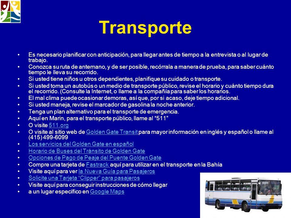 Transporte Es necesario planificar con anticipación, para llegar antes de tiempo a la entrevista o al lugar de trabajo. Conozca su ruta de antemano, y