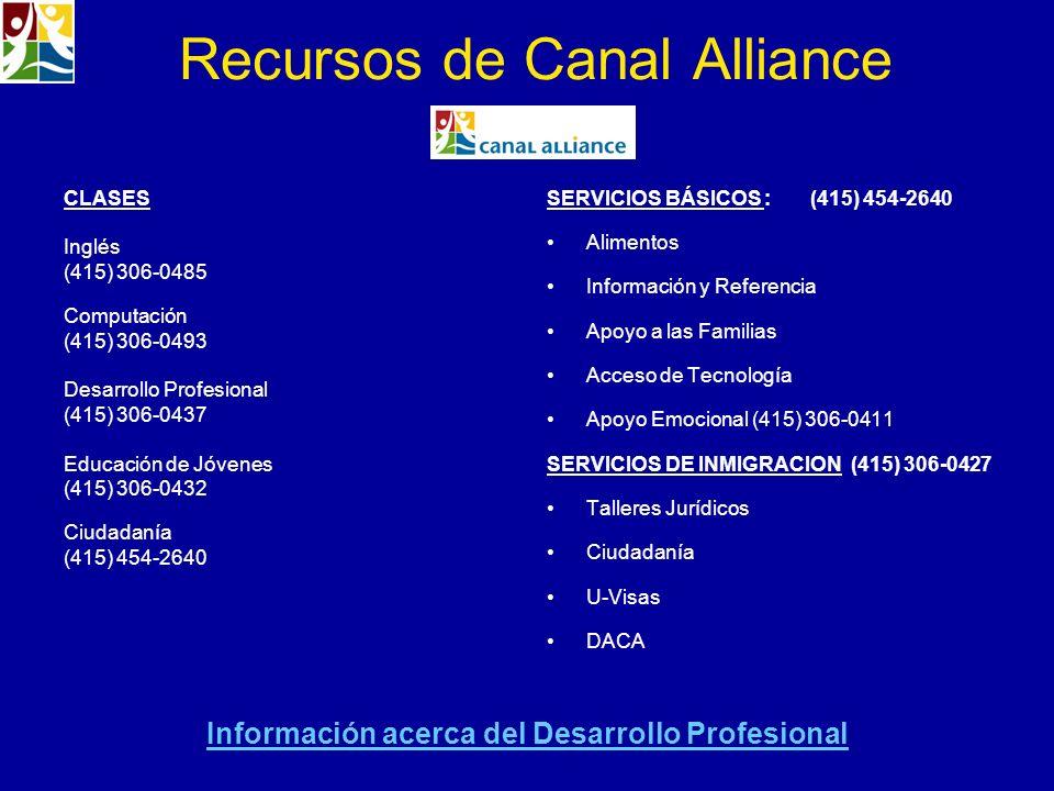 Recursos de Canal Alliance CLASES Inglés (415) 306-0485 Computación (415) 306-0493 Desarrollo Profesional (415) 306-0437 Educación de Jóvenes (415) 30
