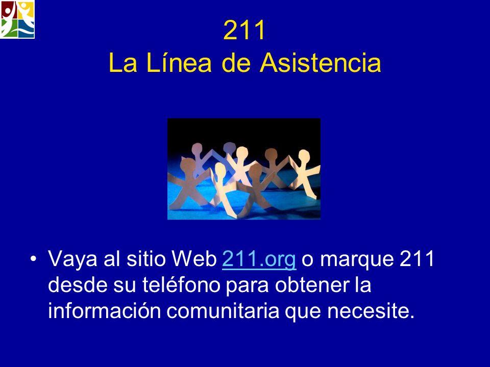 211 La Línea de Asistencia Vaya al sitio Web 211.org o marque 211 desde su teléfono para obtener la información comunitaria que necesite.211.org