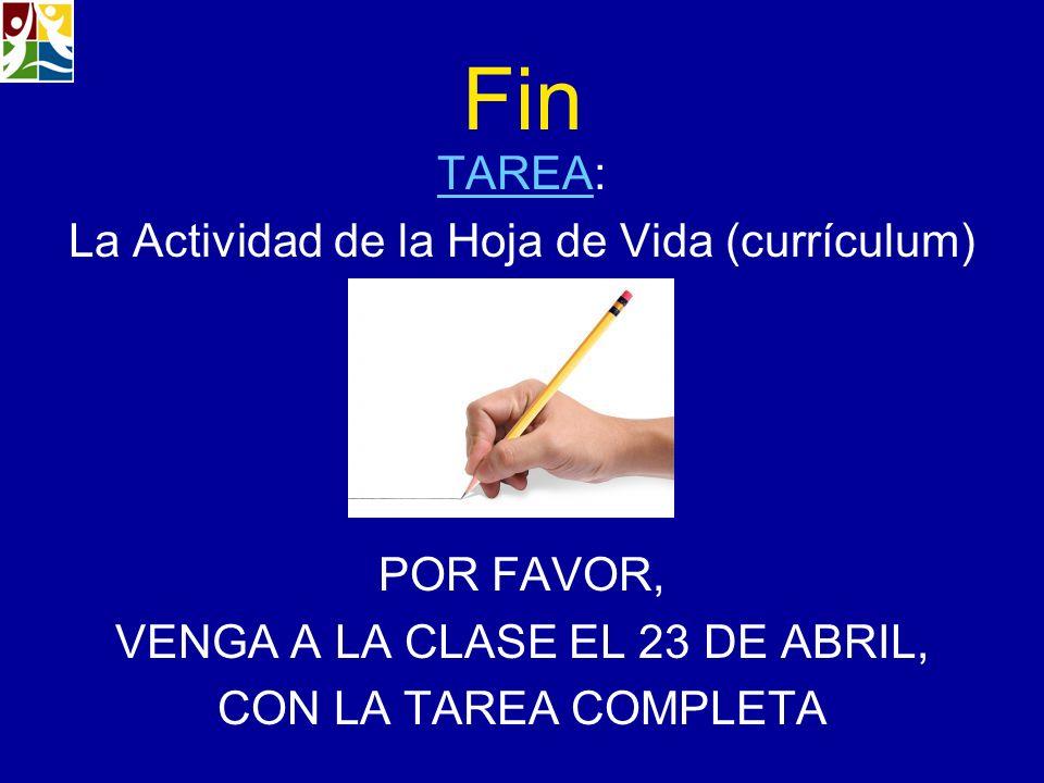 Fin TAREATAREA: La Actividad de la Hoja de Vida (currículum) POR FAVOR, VENGA A LA CLASE EL 23 DE ABRIL, CON LA TAREA COMPLETA