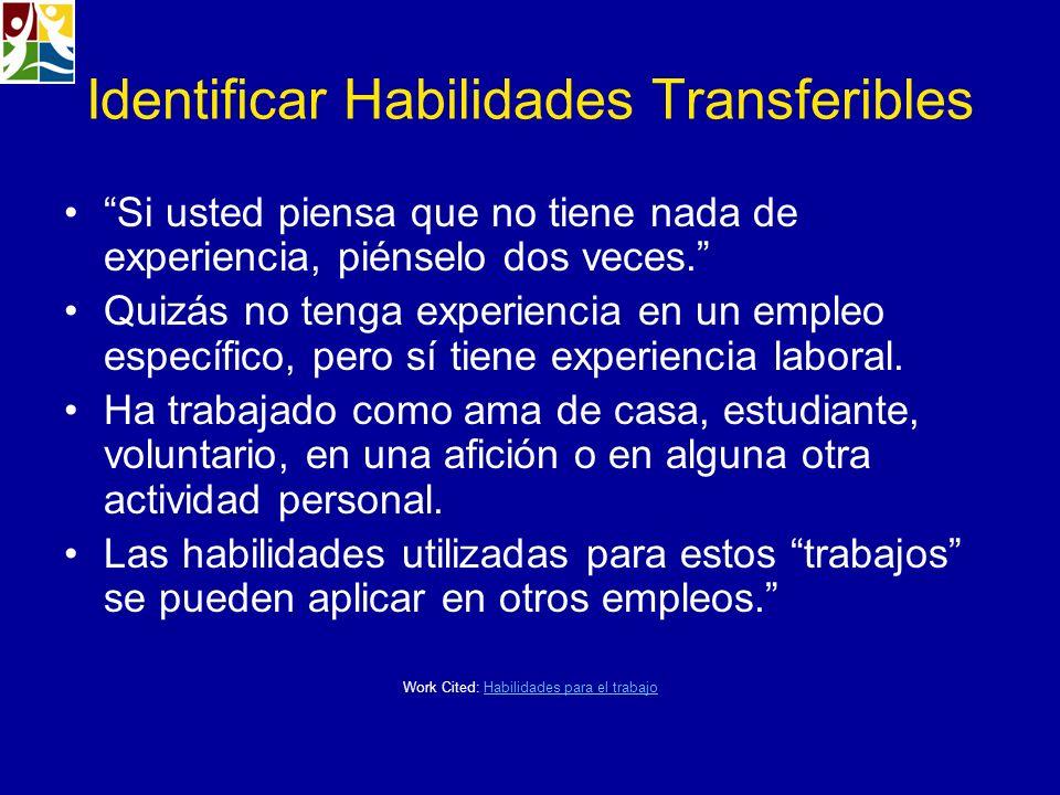 Identificar Habilidades Transferibles Si usted piensa que no tiene nada de experiencia, piénselo dos veces. Quizás no tenga experiencia en un empleo e