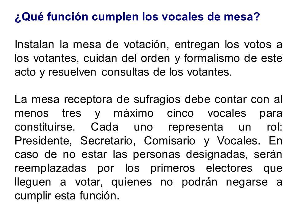¿Qué función cumplen los vocales de mesa? Instalan la mesa de votación, entregan los votos a los votantes, cuidan del orden y formalismo de este acto