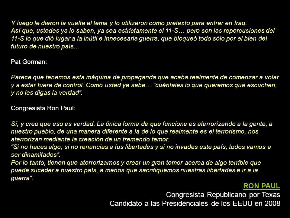 *En respuesta a una pregunta de un oyente sobre la investigación acerca del 11-S: Congresista Ron Paul: Bueno, creo que me preguntaba sobre a quién se