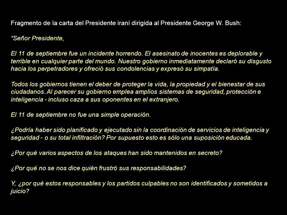 Fragmento de una entrevista concedida por Mahmud Ahmadineyad al diario español El País el 29 de febrero de 2008 en Teherán: P. En su carta al presiden