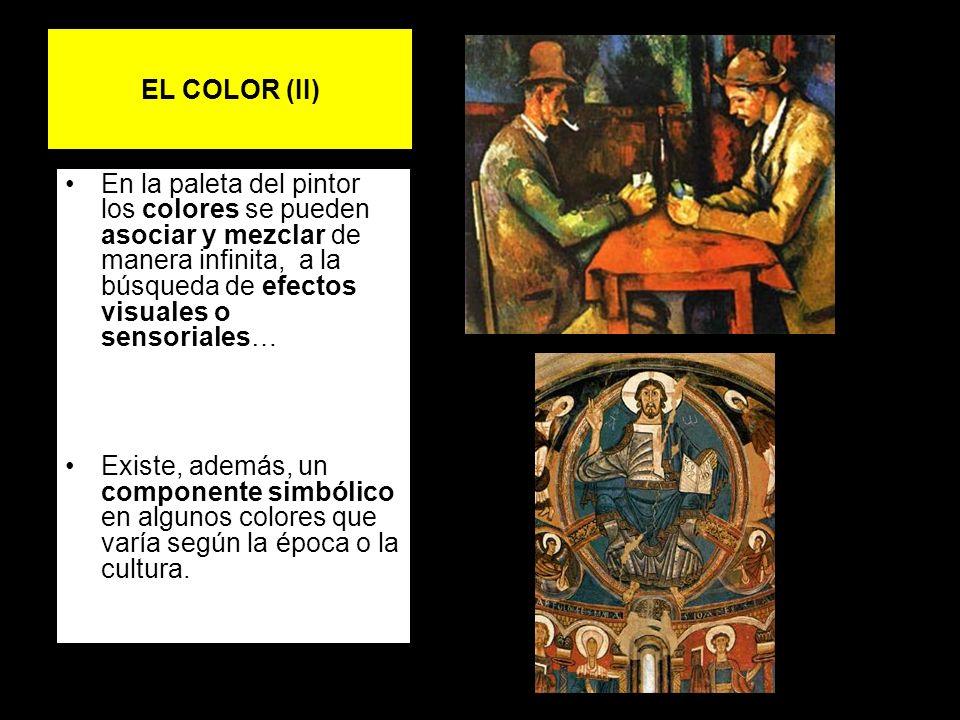 EL COLOR (II) En la paleta del pintor los colores se pueden asociar y mezclar de manera infinita, a la búsqueda de efectos visuales o sensoriales… Exi