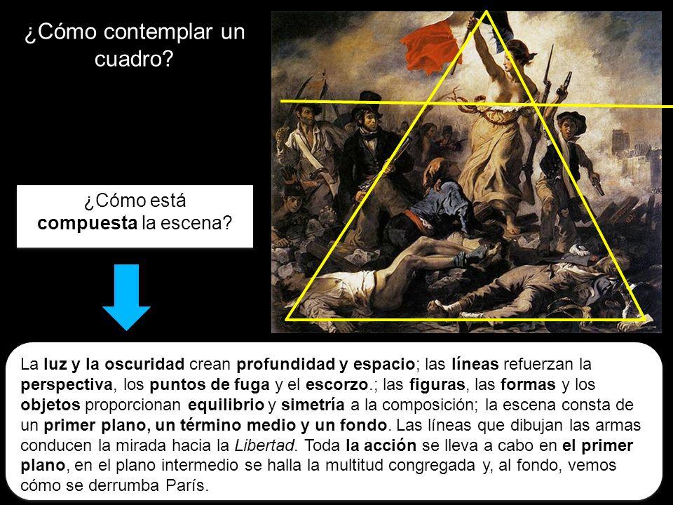 ¿Cómo contemplar un cuadro? ¿Cómo está compuesta la escena? ¿Cómo está compuesta la escena? La luz y la oscuridad crean profundidad y espacio; las lín