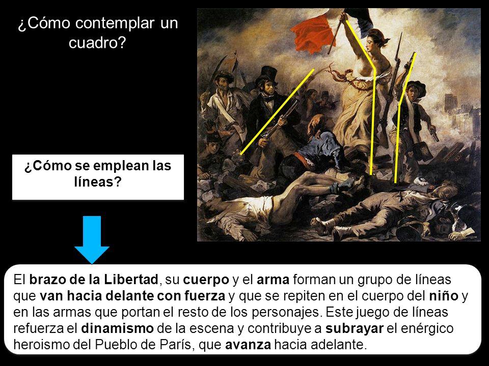 ¿Cómo contemplar un cuadro? ¿Cómo se emplean las líneas? El brazo de la Libertad, su cuerpo y el arma forman un grupo de líneas que van hacia delante