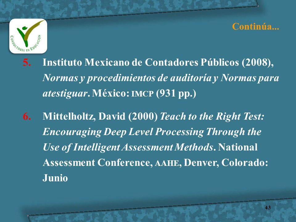 43 5.Instituto Mexicano de Contadores Públicos (2008), Normas y procedimientos de auditoría y Normas para atestiguar. México: IMCP (931 pp.) 6.Mittelh