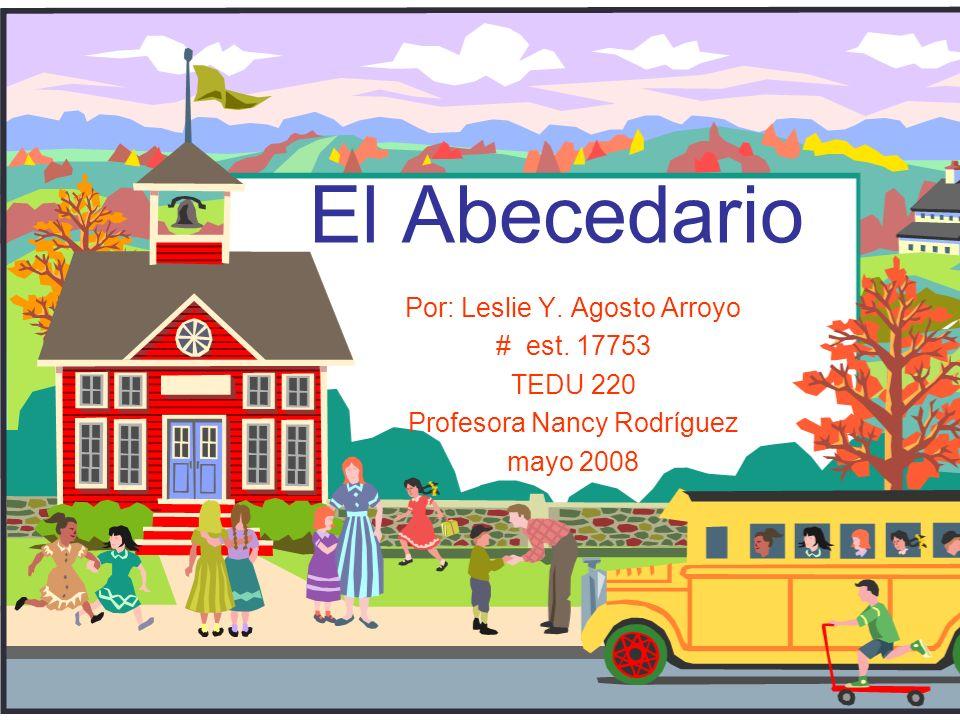 El Abecedario Por: Leslie Y.Agosto Arroyo # est.